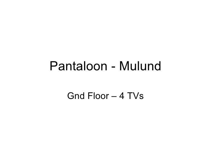 Pantaloon - Mulund Gnd Floor – 4 TVs