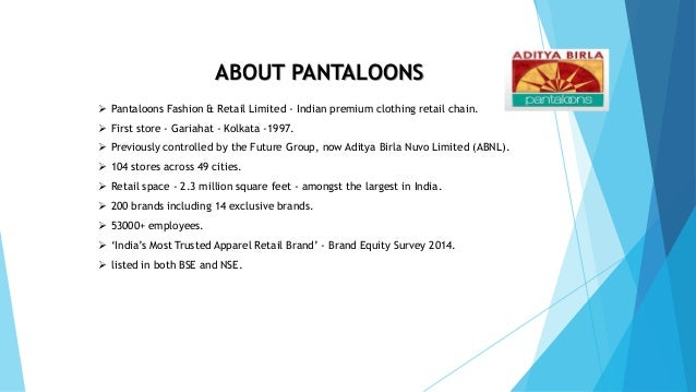 pantaloons retail india limited Pantaloons: brand management 22  we want to thank the department of marketing of pantaloon retail india limited for giving us permission to commence this project.