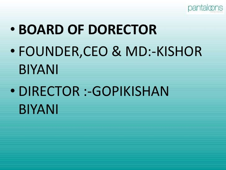 pantaloon retail india ltd We have mr kishore biyani, managing director of pantaloon retail india limited  and mr b anand, director-finance for the future group.