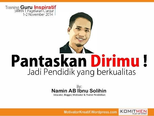 Guru Inspiratif  Namin AB Ibnu Solihin  Educator, Blogger, Motivator & Trainer Pendidikan