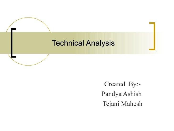 Technical Analysis Created  By:- Pandya Ashish  Tejani Mahesh