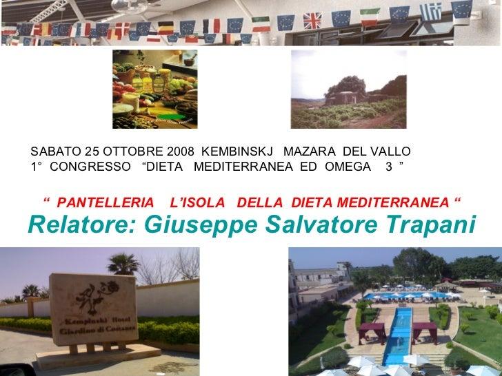 """""""  PANTELLERIA  L'ISOLA  DELLA  DIETA MEDITERRANEA """" Relatore: Giuseppe Salvatore Trapani SABATO 25 OTTOBRE 2008  KEMBINSK..."""