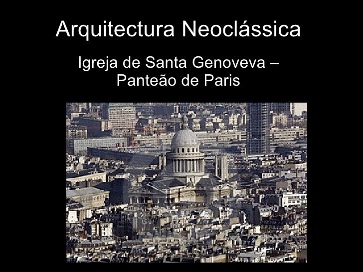 Arquitectura Neoclássica Igreja de Santa Genoveva – Panteão de Paris