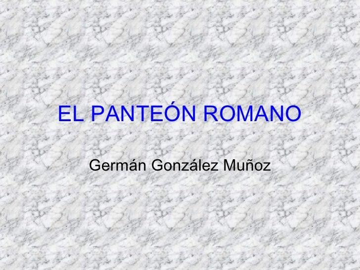 EL PANTEÓN ROMANO    Germán González Muñoz