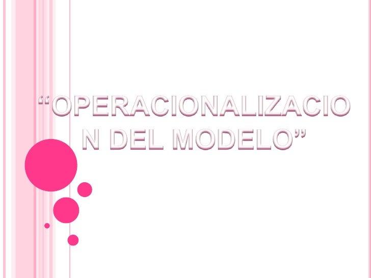 """OPERACIONALIZACION DEL MODELO""<br />"