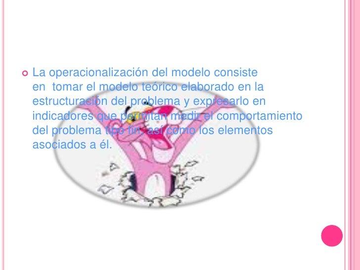 La operacionalización del modelo consiste en tomar el modelo teórico elaborado en la estructuración del problema y expres...