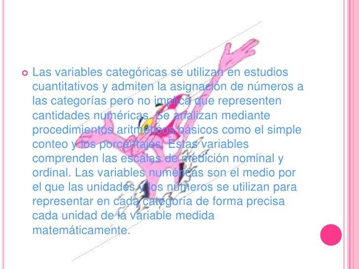 Las variables categóricas se utilizan en estudios cuantitativos y admiten la asignación de números a las categorías pero n...
