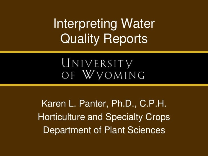 Interpreting WaterQuality Reports<br />Karen L. Panter, Ph.D., C.P.H.<br />Horticulture and Specialty Crops<br />Departmen...