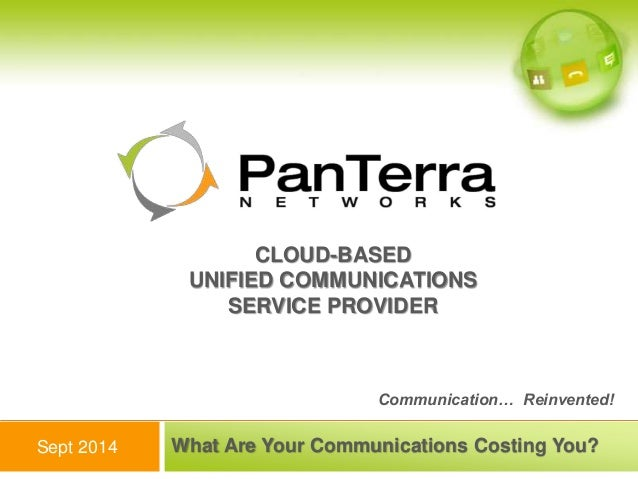 CLOUD-BASED  UNIFIED COMMUNICATIONS  SERVICE PROVIDER  Communication… Reinvented!  What Are Your Communications Costing Yo...
