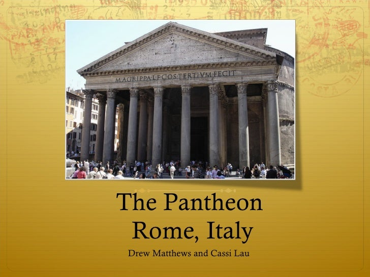 The Pantheon  Rome, Italy <ul><li>Drew Matthews and Cassi Lau </li></ul>