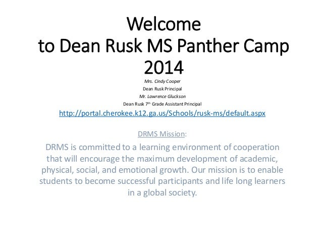 Welcome to Dean Rusk MS Panther Camp 2014Mrs. Cindy Cooper Dean Rusk Principal Mr. Lawrence Gluckson Dean Rusk 7th Grade A...