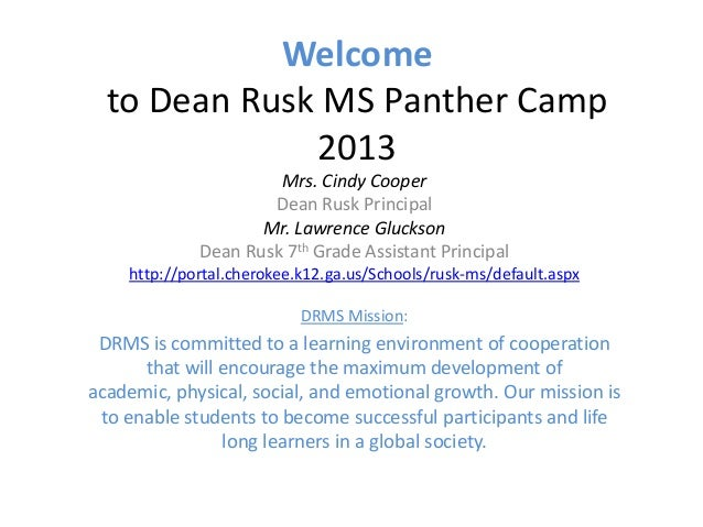 Welcome to Dean Rusk MS Panther Camp 2013 Mrs. Cindy Cooper Dean Rusk Principal Mr. Lawrence Gluckson Dean Rusk 7th Grade ...
