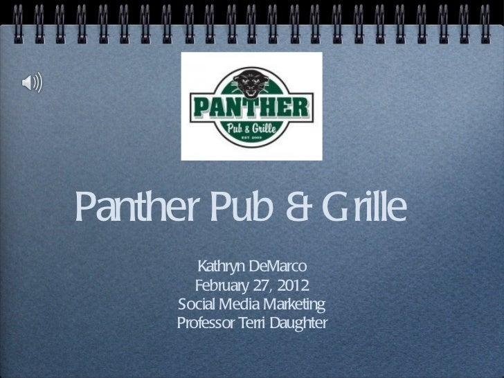 Panther Pub & Grille <ul><li>Kathryn DeMarco </li></ul><ul><li>February 27, 2012 </li></ul><ul><li>Social Media Marketing ...