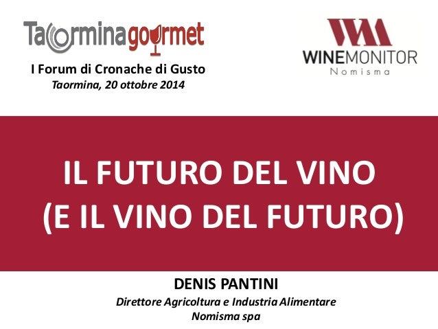 IL FUTURO DEL VINO (E IL VINO DEL FUTURO)  DENIS PANTINI  Direttore Agricoltura e Industria Alimentare  Nomisma spa  I For...