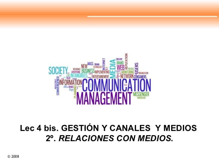 Lec 4 bis. GESTIÓN Y CANALES  Y MEDIOS  2º.  RELACIONES CON MEDIOS.