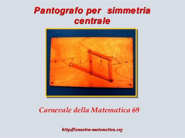 Pantografo per simmetria centrale  Carnevale della Matematica 69 http://lanostra-matematica.org