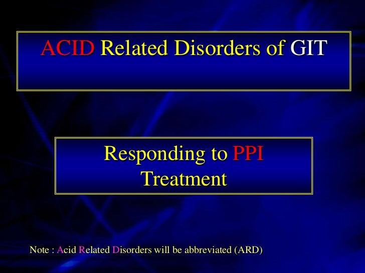 GIT Acid Related Disorders           GERD                      Dyspepsia                     Gastritis             Gastric...