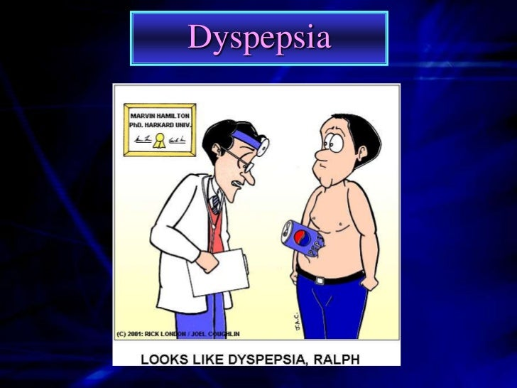 Dyspepsia  Dyspepsia is a condition of impaired orpainful digestion resulting from failure ofsome phase of the normal dige...