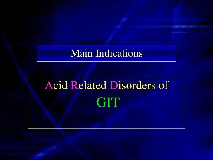 GIT Acid Related Disorders              Dyspepsia              GERD*              Erosive Esophagitis              Barrett...