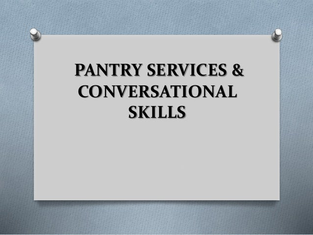 PANTRY SERVICES & CONVERSATIONAL SKILLS