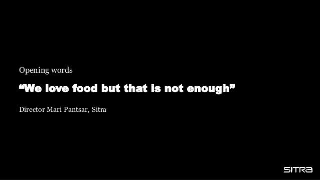 """""""We love food but that is not enough"""" Opening words Director Mari Pantsar, Sitra"""