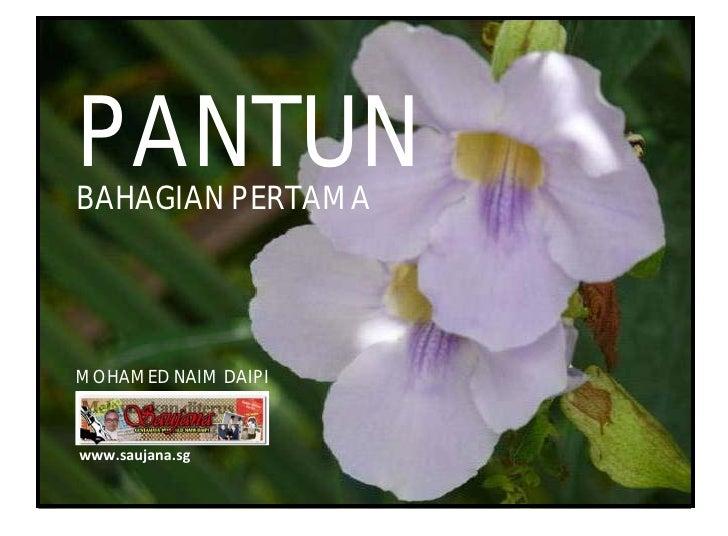 PANTUN BAHAGIAN PERTAMA     MOHAMED NAIM DAIPI    www.saujana.sg