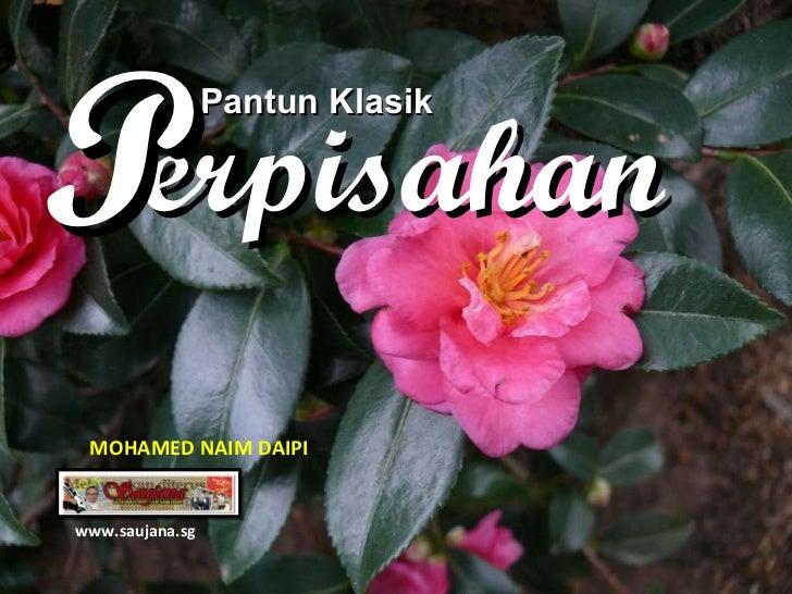 Pantun Klasik erpisahan P www.saujana.sg MOHAMED NAIM DAIPI