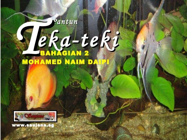 Pantun eka-teki T www.saujana.sg MOHAMED NAIM DAIPI BAHAGIAN 2