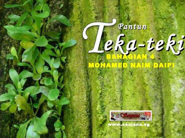 Pantun eka-teki www.saujana.sg MOHAMED NAIM DAIPI BAHAGIAN 4