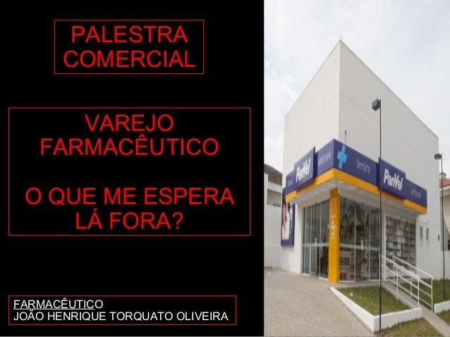 PALESTRA COMERCIAL VAREJO FARMACÊUTICO O QUE ME ESPERA LÁ FORA? FARMACÊUTICO JOÃO HENRIQUE TORQUATO OLIVEIRA