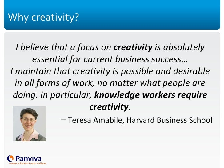 Why creativity? <ul><li>I believe that a focus on  creativity  is absolutely essential for current business success… I mai...