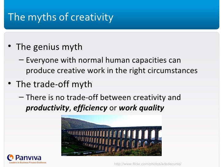 The myths of creativity <ul><li>The genius myth </li></ul><ul><ul><li>Everyone with normal human capacities can produce cr...