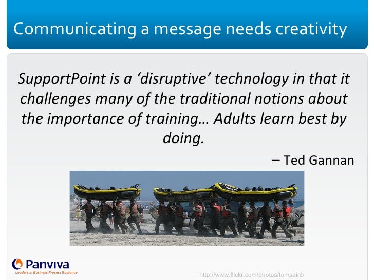 Communicating a message needs creativity <ul><li>SupportPoint is a 'disruptive' technology in that it challenges many of t...