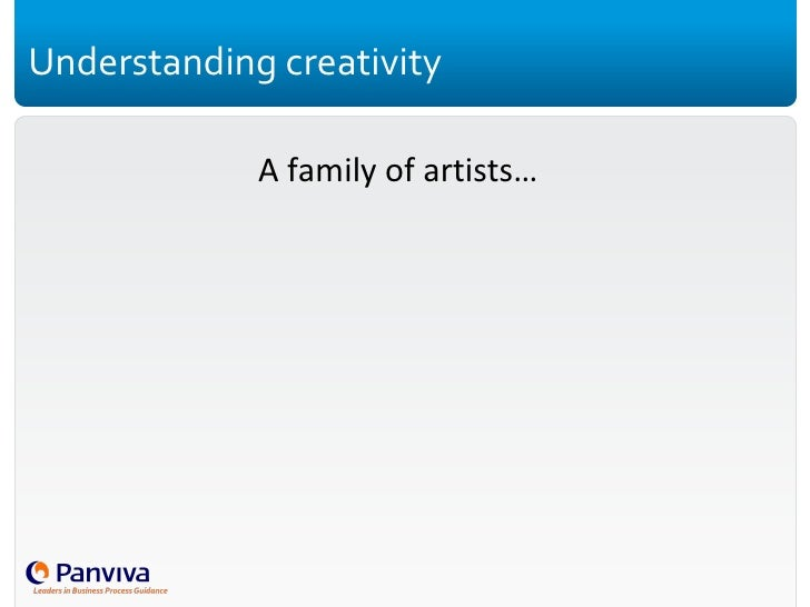 Understanding creativity <ul><li>A family of artists… </li></ul>