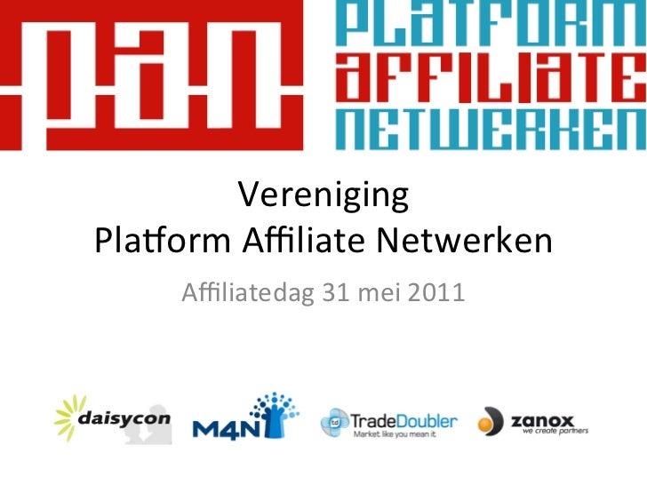 Vereniging Pla+orm Affiliate Netwerken       Affiliatedag 31 mei 2011