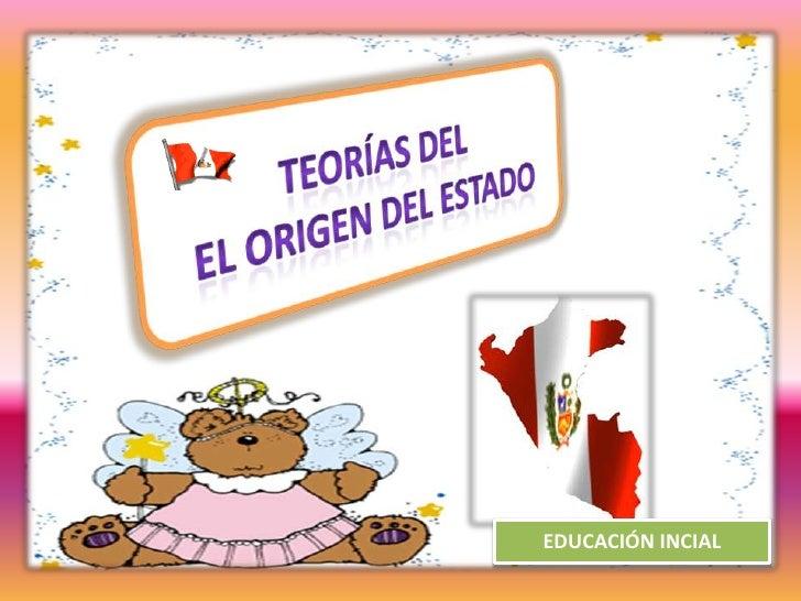TEORÍAS DEL<br /> EL ORIGEN DEL ESTADO<br />EDUCACIÓN INCIAL<br />