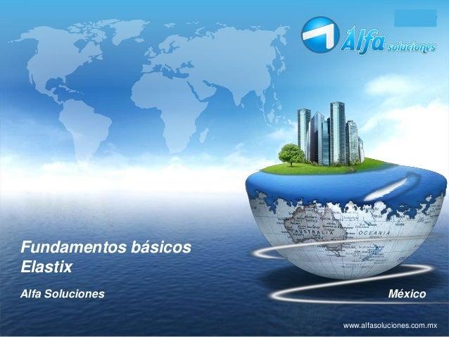 LOGO www.alfasoluciones.com.mx Fundamentos básicos Elastix Alfa Soluciones México