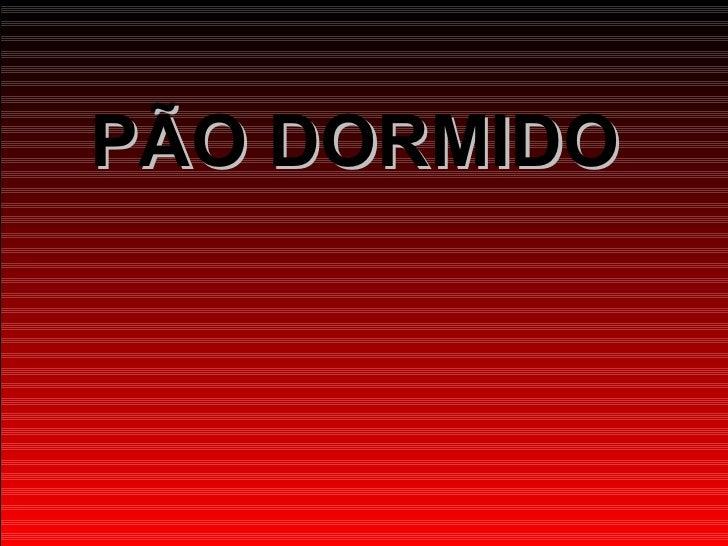 PÃO DORMIDO