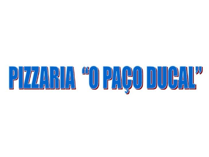 • A Pizzaria O Paço Ducal, fica situada no Largo  Mariano Prezado, nº 2 em Vila Viçosa.• Para contactarmos a Pizzaria, pod...