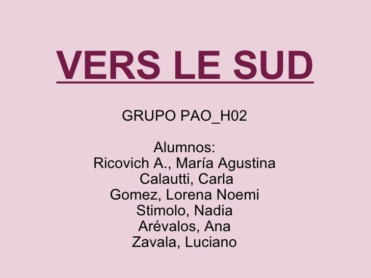 VERS LE SUD GRUPO PAO_H02  Alumnos: Ricovich A., María Agustina  Calautti, Carla Gomez, Lorena Noemi Stimolo, Nadia Arév...