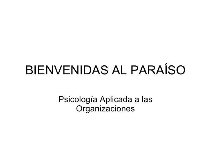 BIENVENIDAS AL PARAÍSO Psicología Aplicada a las Organizaciones