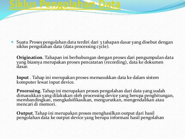 Siklus Pengolahan Data   Suatu Proses pengolahan data terdiri dari 3 tahapan dasar yang disebut dengan  siklus pengolahan...