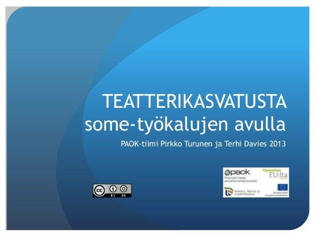 TEATTERIKASVATUSTAsome-työkalujen avullaPAOK-tiimi Pirkko Turunen ja Terhi Davies 2013