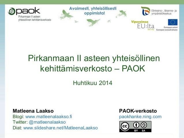 Pirkanmaan II asteen yhteisöllinen kehittämisverkosto – PAOK Huhtikuu 2014 Matleena Laakso PAOK-verkosto Blogi: www.matlee...