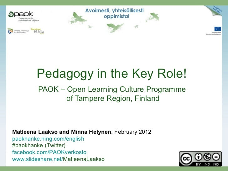 Pedagogy in the Key Role!        PAOK – Open Learning Culture Programme               of Tampere Region, FinlandMatleena L...