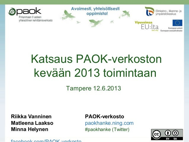 Katsaus PAOK-verkostonkevään 2013 toimintaanTampere 12.6.2013Riikka Vanninen PAOK-verkostoMatleena Laakso paokhanke.ning.c...