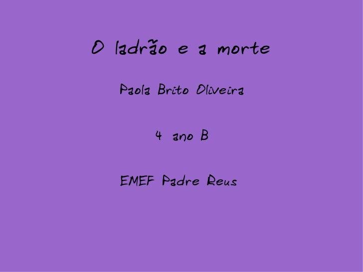 O ladrão e a morte Paola Brito Oliveira 4º ano B EMEF Padre Reus