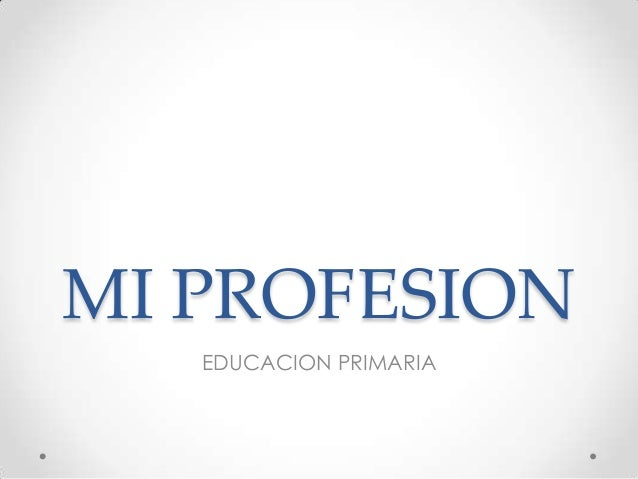 MI PROFESIONEDUCACION PRIMARIA