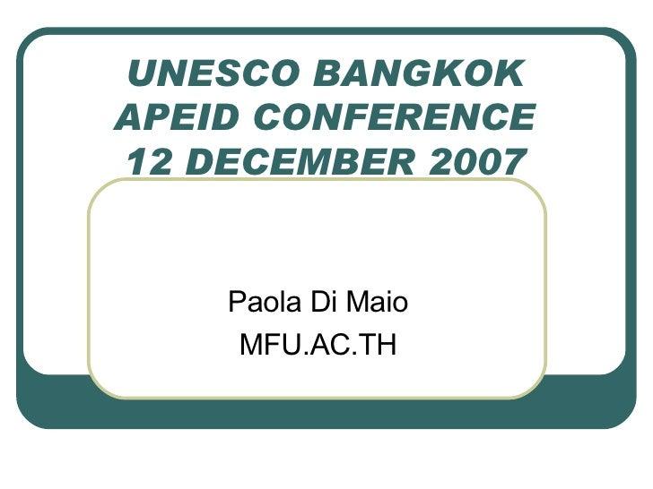 UNESCO BANGKOK APEID CONFERENCE 12 DECEMBER 2007 Paola Di Maio MFU.AC.TH