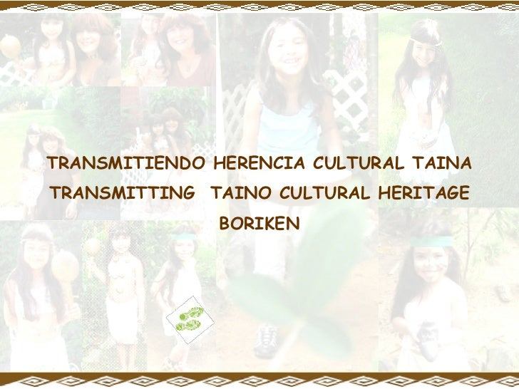 TRANSMITIENDO HERENCIA CULTURAL TAINA TRANSMITTING  TAINO CULTURAL HERITAGE BORIKEN